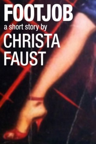 Footjob: A Short Story  by  Christa Faust
