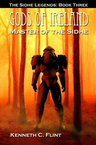 Master Of The Sidhe (Sidhe Legends, #3)  by  Kenneth C. Flint