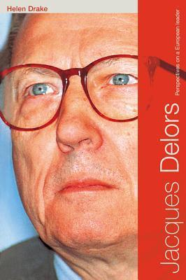 Jacques Delors: Perspectives on a European Leader  by  Helen Drake