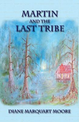 Martin and the Last Tribe Diane Marquart Moore