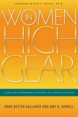 Women in High Gear: A Guide for Entrepreneurs, On-Rampers, and Aspiring Executives  by  Anne Deeter Gallaher