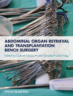 Abdominal Organ Retrieval and Transplantation Bench Surgery  by  Gabriel Oniscu