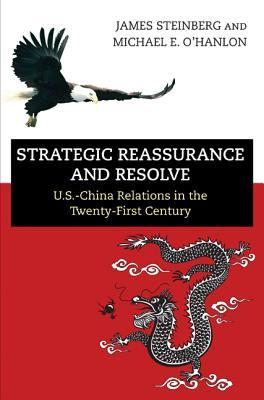 Strategic Reassurance and Resolve: U.S - China Relations in the Twenty-First Century James Steinberg