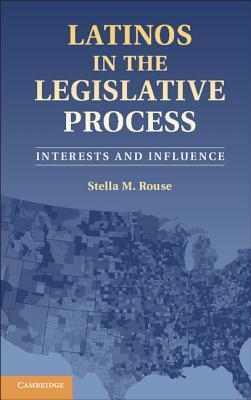 Latinos in the Legislative Process: Interests and Influence  by  Stella M Rouse