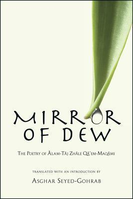 Mirror of Dew: The Poetry of Alam-Taj Zhale Qaem-Maqami Ali-Asghar Seyed-Gohrab