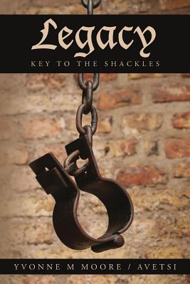 Legacy: Key to the Shackles  by  Yvonne M Moore/Avetsi