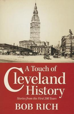 A Touch of Cleveland History: Stories from the First 200 Years  by  Bob Rich