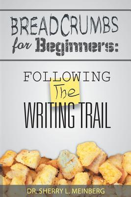Breadcrumbs for Beginners: Following the Writing Trail  by  Sherry L. Meinberg