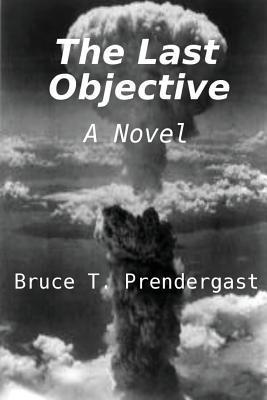 The Last Objective  by  Bruce T. Prendergast