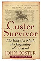 Custer Survivor: The End of a Myth, the Beginning of a Legend