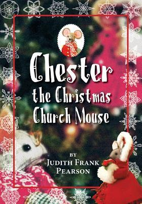 Chester the Christmas Church Mouse  by  Judith Frank Pearson