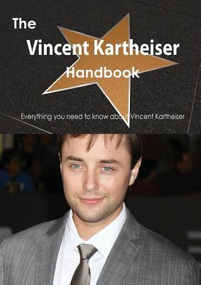 The Vincent Kartheiser Handbook - Everything You Need to Know about Vincent Kartheiser Emily Smith