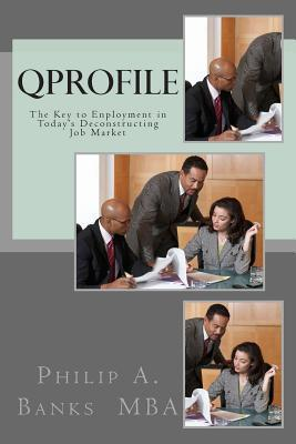 Qprofile: The Key to Employment in Todays Deconstructing Job Market  by  MR Philip a Banks