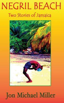 Negril Beach: Two Stories of Jamaica  by  Jon Michael Miller