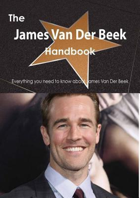 The James Van Der Beek Handbook - Everything You Need to Know about James Van Der Beek Emily Smith