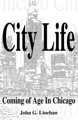City Life: Coming of Age in Chicago John G Linehan