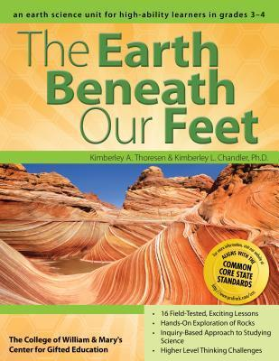 The Earth Beneath Our Feet: An Earth Science Unit for High-Ability Learners in Grades 3-4  by  Kimberley Chandler