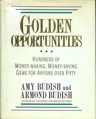 Golden Opportunities: Hundreds Of Money-Making, Money-Saving Gems For Anyone Over Fifty Amy Budish