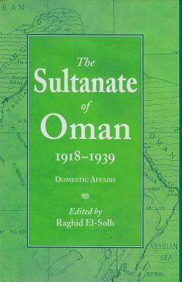 The Sultanate Of Oman, 1918 1939  by  Raghīd Ṣulḥ