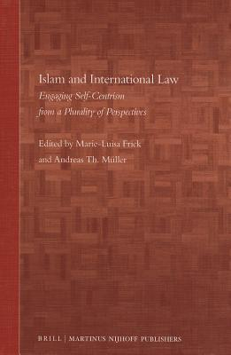 Islam and International Law: Engaging Self-Centrism from a Plurality of Perspectives Marie-Luisa Frick