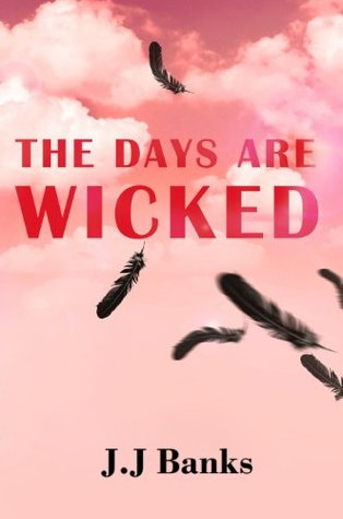 The Days Are Wicked J.J Banks