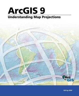 Understanding Map Projections: Arcgis 9  by  Environmental Systems Research Institute