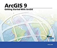 Getting Started with ArcGIS: ArcGIS 9