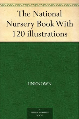 The National Nursery Book With 120 illustrations Unknown