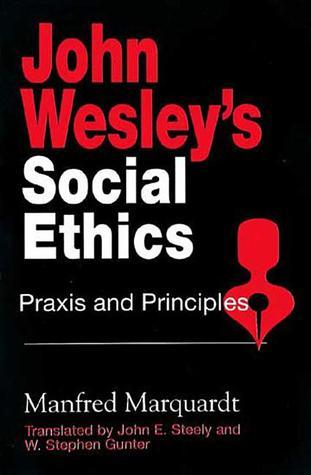 John Wesleys Social Ethics: Praxis And Principles  by  Manfred Marquardt