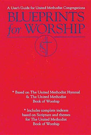 Blueprints for Worship: A Users Guide for United Methodist Congregations  by  Andy Langford