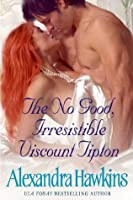 The No Good Irresistible Viscount Tipton