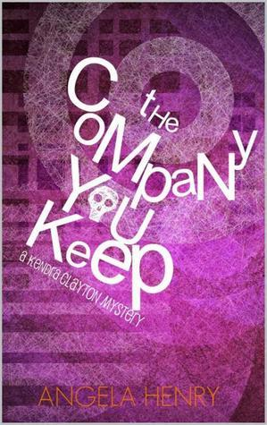 The Company You Keep (Kendra Clayton Mysteries, #1)  by  Angela Henry