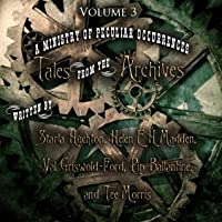 A Ministry of Peculiar Occurrences: Tales from the Archives: Collection 3