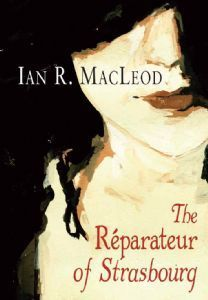 The Réparateur of Strasbourg  by  Ian R. MacLeod
