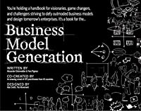 Business Model Generation: A Handbook For Visionaries, Game Changers, And Challengers (Portable Version)