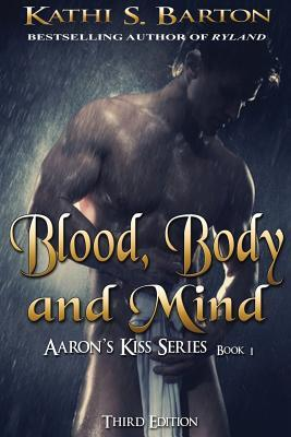 Blood Body and Mind: Aarons Kiss Series Kathi S. Barton