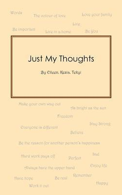Just My Thoughts  by  Eileen Kezia Tekyi