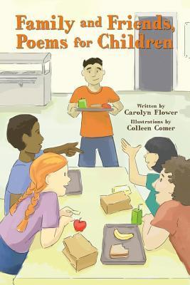 Family and Friends, Poems for Children Carolyn Flower