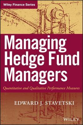 Managing Hedge Fund Managers: Quantitative and Qualitative Performance Measures  by  E.J. Stavetski