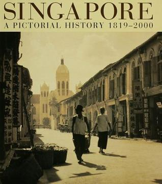 Singapore - A Pictorial History 1819-2000  by  Gretchen Liu