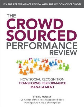 THE CROWDSOURCED PERFORMANCE REVIEW: How Social Recognition Transforms Performance Management Eric Mosley