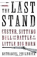 The Last Stand: Custer, Sitting Bull and the Battle of the Little Big Horn