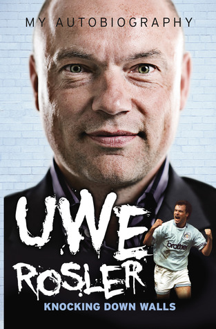 Uwe Rosler - My Autobiography: Knocking Down Walls  by  Uwe Rosler