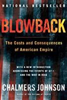 Blowback, Second Edition: The Costs and Consequences of American Empire (American Empire Project)