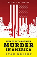 How to Get Away with Murder in America: Drug Lords, Dirty Pols, Obsessed Cops, and the Quiet Man Who Became the CIA's Master Killer (Kindle Single)