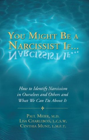You Might Be a Narcissist If... - How to Identify Narcissism in Ourselves and Others and What We Can Do About It Paul D. Meier