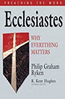 Ecclesiastes: Why Everything Matters (Preaching the Word)