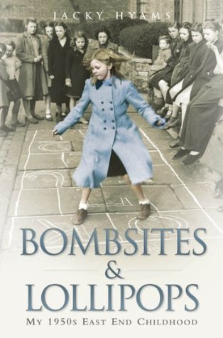 Bombsites and Lollipops - My 1950s East End Childhood: My 1950s East End Childhood Jacky Hyams
