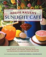 Mollie Katzen's Sunlight Cafe: Breakfast Served All Day (Mollie Katzen's Classic Cooking)