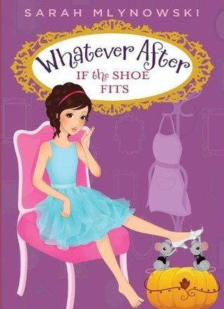 Whatever After #2: If the Shoe Fits  by  Sarah Mlynowski